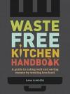 Waste-Free Kitchen Handbook - Dana Gunders