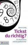 Tickst du richtig?: Für Pünktliche und Zuspätkommer - Beatris Uhlig