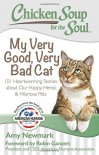 Chicken Soup for the Soul: My Very Good, Very Bad Cat: 101 Heartwarming Stories about Our Happy, Heroic & Hilarious Pets - Amy Newmark, Robin Ganzert