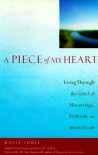 A Piece of My Heart: Living Through the Grief of Miscarriage, Stillbirth, or Infant Death - Molly Fumia