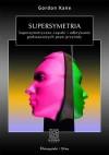 Supersymetria. Supersymetryczne cząstki i odkrywanie podstawowych praw przyrody - Gordon Kane