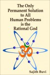 The Only Permanent Solution to All Human Problems is the Rational God - Sajith Buvi