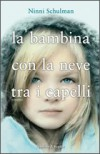 La bambina con la neve tra i capelli - Ninni Schulman, Roberta Nerito