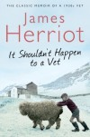 It Shouldn't Happen to a Vet: The further adventures of a 1930s vet by Herriot, James ( 2010 ) - James Herriot