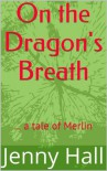 On the Dragon's Breath (a tale of Merlin) - Jenny  Hall