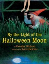 By the Light of the Halloween Moon - Caroline Stutson, Kevin Hawkes