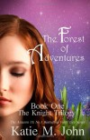 The Forest of Adventures: Book One of the Knight Trilogy - Miss Katie M John