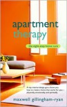 Apartment Therapy: The Eight-Step Home Cure - Maxwell Gillingham-Ryan
