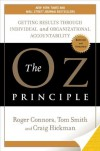The Oz Principle: Getting Results through Individual and Organizational Accountability - Roger Connors, Tom Smith, Craig Hickman