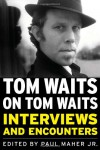 Tom Waits on Tom Waits: Interviews and Encounters - Paul Maher,  Jr.