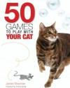 50 Games to Play With Your Cat - Jackie Strachan