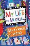 My Life: The Musical - Maryrose Wood