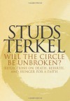 Will the Circle Be Unbroken? Reflections on Death, Rebirth, and Hunger for a Faith - Studs Terkel