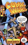 Comic Wars: How Two Tycoons Battled Over the Marvel Comics Empire--And Both Lost - Dan Raviv