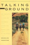 Talking to the Ground: One Family's Journey on Horseback Across the Sacred Land of the Navajo - Douglas Preston