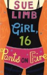 Girl, 16: Pants on Fire (Girl, 15) - Sue Limb