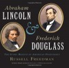 Abraham Lincoln and Frederick Douglass: The Story Behind an American Friendship - Russell Freedman