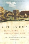 Civilizations : Culture, Ambition, and the Transformation of Nature - Felipe Fernandez-Armesto
