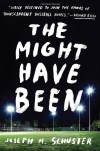 The Might Have Been: A Novel - Joseph M. Schuster