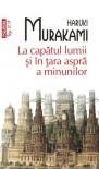 La capătul lumii şi în ţara aspră a minunilor - Haruki Murakami, Angela Hondru