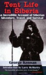 Tent Life in Siberia: An Incredible Account of Siberian Adventure, Travel, and Survival - George Kennan, Larry McMurtry