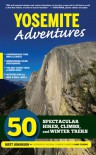 Yosemite Adventures: 50 Spectacular Hikes, Climbs, and Winter Treks - Matt Johanson