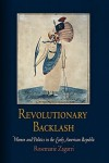 Revolutionary Backlash: Women and Politics in the Early American Republic (Early American Studies) - Rosemarie Zagarri