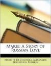 Marie: A Story of Russian Love - Marie H. De Zielinska,  Aleksandr Sergeevich Pushkin
