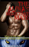 The Alpha's Reluctant Mate (werewolf menage erotic romance) (Mate to the Pack) - Riley Rourke, Francis Ashe