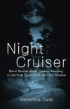 Night Cruiser: Short Stories about Creepy, Amusing, or Spiritual Encounters with the Shadow - Veronica Dale