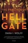 The Prisoner of Hell Gate: A Novel - Dana I. Wolff