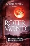 Roter Mond - 9 fantastische Geschichten - Birgit Otten (Hrsg.)