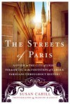 The Streets of Paris: A Guide to the City of Light Following in the Footsteps of Famous Parisians Throughout History - Susan Cahill