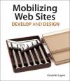 Mobilizing Web Sites: Strategies for Mobile Web Implementation - Kristofer Layon