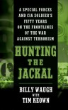Hunting the Jackal: A Special Forces and CIA Soldier's Fifty Years on the Frontlines of the War Against Terrorism - Billy Waugh;Tim Keown