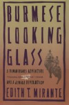 Burmese Looking Glass: A Human Rights Adventure and a Jungle Revolution - Edith T. Mirante