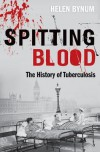 Spitting Blood: The History of Tuberculosis - Helen Bynum