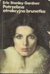 Potrzebna atrakcyjna brunetka - Erle Stanley Gardner