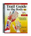 Trail Guide to the Body: A hands-on guide to locating muscles, bones and more (Fourth Edition) - Andrew R. Biel