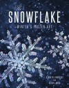 The Snowflake: Winter's Frozen Artistry - Rachel Wing DiMatteo, Kenneth Libbrecht