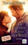Am grünen Rand der Welt: (Far from the Madding Crowd) (dtv Fortsetzungsnummer 0) - Thomas Hardy, Peter Marginter