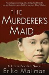 The Murderer's Maid: A Lizzie Borden Novel - Erika Mailman