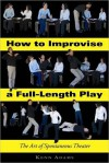 How to Improvise a Full-Length Play: The Art of Spontaneous Theater - Kenn Adams
