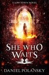 She Who Waits - Daniel Polansky