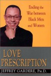 Love Prescription: Ending the War Between Black Men and Women - Jeffrey Gardere