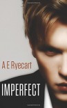 Imperfect - A E Ryecart