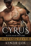 Cyrus: Black Bear Outlaws #1 (Mating Fever) - Kenzie Cox