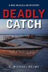 Deadly Catch: A Mac McClellan Mystery - E. Michael Helms