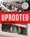 Uprooted: The Japanese American Experience During World War II - Albert Marrin