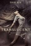 Translucent (Translucent, #1) - Dan Rix